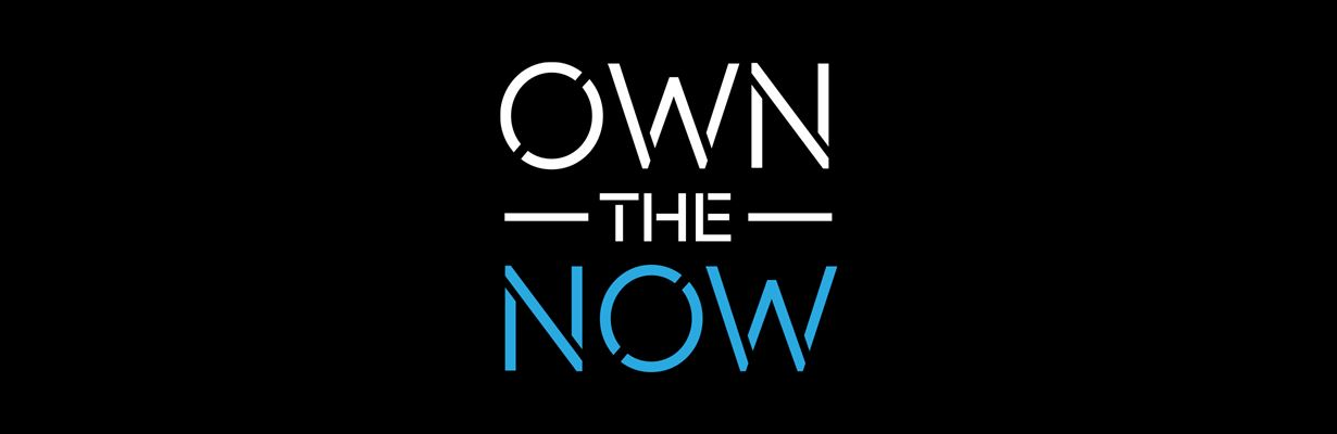 Own the Now